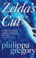 Zelda's Cut : Intrigue, Forbidden Passion and Suspense from the Bestselling Author of The Little House - Philippa Gregory