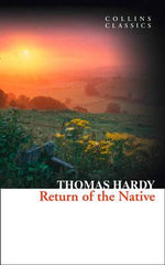 Return of the Native : Collins Classics - Thomas Hardy