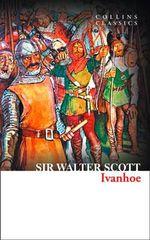 Ivanhoe : Collins Classics - Sir Walter Scott