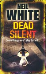 Dead Silent : Some things won't stay buried... Digging for the truth can be fatal... - Neil White