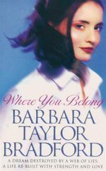 Where You Belong : A Dream Destroyed By A Web of Lies;  A Life Rebuilt With Strength and Love - Barbara Taylor Bradford