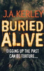 Buried Alive : Digging Up The Past Can Be Torture... - J.A. Kerley