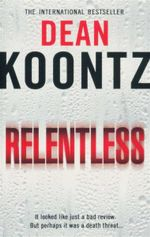 Relentless : It looked like just a bad review - But perhaps it was a death threat... - Dean Koontz