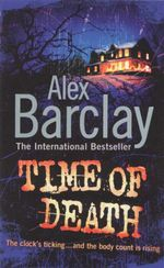 Time of Death : The Clock's Ticking... And The Body Count Is Rising - Alex Barclay