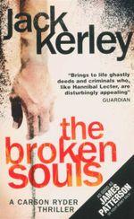 The Broken Souls : A Carson Ryder Thriller - Jack Kerley