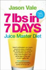 7 Lbs in 7 Days : The Juice Master Diet - Jason Vale