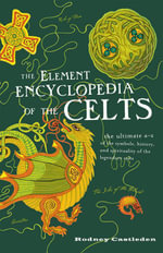 The Element Encyclopedia of the Celts : Foreword by Penelope Lively - Rodney Castleden