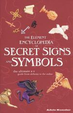 The Element Encyclopedia of Secret Signs and Symbols : The ultimate A - Z guide from alchemy to the zodiac - Adele Nozedar