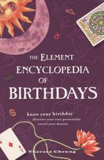 The Element Encyclopedia of Birthdays : Know your birthday - discover your true personality - reveal your destiny - Theresa Cheung