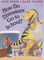 How do Dinosaurs Go to School - Jane Yolen