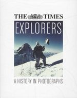 The Times : Explorers : A History in Photographs - Richard Sale