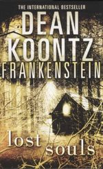 Lost Souls : Frankenstein : Book 4 - Dean Koontz