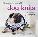 Outrageously Adorable Dog Knits : 25 Must-Have Styles for the Pampered Pooch - Caitlin Doyle