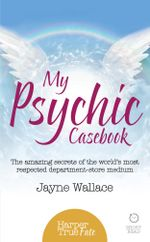 My Psychic Casebook : The amazing secrets of the world's most respected department-store medium (HarperTrue Fate - A Short Read) - Jayne Wallace