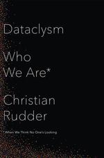 Dataclysm : Who We are (When We Think No One's Looking) - Christian Rudder