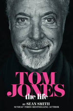 Tom Jones - The Life - Sean Smith