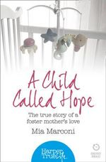 A Child Called Hope : The True Story of a Foster Mother's Love - Mia Marconi