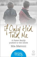 If Only He'd Told Me : A Foster Family Pushed to the Limits - Mia Marconi