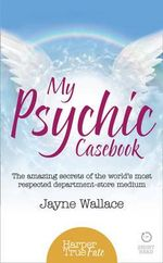 My Psychic Casebook : The Amazing Secrets of the World's Most Respected Department-Store Medium - Jayne Wallace
