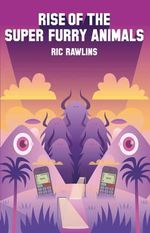 Rise of the Super Furry Animals - Ric Rawlins