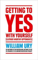 Getting to Yes with Yourself : And Other Worthy Opponents - William Ury