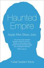 Haunted Empire : Apple After Steve Jobs - Yukari Iwatani Kane