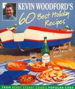 Kevin Woodford's 60 Best Holiday Recipes : Recreate the dishes you loved eating on holiday From Ready, Steady, Cook's popular chef - Kevin Woodford