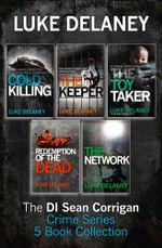 DI Sean Corrigan Crime Series : 5-Book Collection: Cold Killing, Redemption of the Dead, The Keeper, The Network and The Toy Taker - Luke Delaney