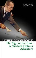 The Sign of the Four : Collins Classics - Sir Arthur Conan Doyle
