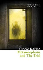 Metamorphosis and The Trial (Collins Classics) : Collins Classics - Franz Kafka