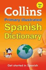 Collins Primary Illustrated Spanish Dictionary : Collins Family Pet Guides - Collins Dictionaries
