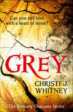 Grey (The Romany Outcasts Series, Book 1) : The Romany Outcasts Series - Christi J. Whitney