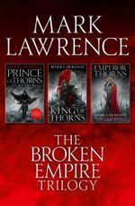 The Complete Broken Empire Trilogy : Prince of Thorns, King of Thorns, Emperor of Thorns - Mark Lawrence