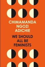 We Should All Be Feminists - Chimamanda Ngozi Adichie