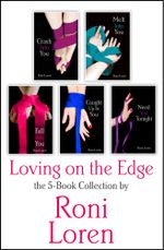 Loving On the Edge 5-Book Collection : Crash Into You, Melt Into You, Fall Into You, Caught Up In You, Need You Tonight - Roni Loren