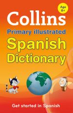Collins Primary Illustrated Spanish Dictionary (Collins Primary Dictionaries) : Collins Primary Dictionaries