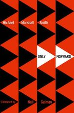 Only Forward - Michael Marshall Smith