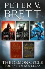 The Demon Cycle Books 1-3 and Novellas : The Painted Man, The Desert Spear, The Daylight War plus The Great Bazaar and Brayan's Gold and Messenger's Legacy - Peter V. Brett