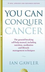 You Can Conquer Cancer : The Ground-Breaking Self-Help Manual Including Nutrition, Meditation and Lifestyle Management Techniques - Ian Gawler