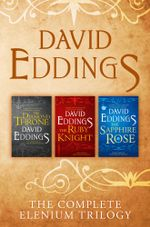 The Complete Elenium Trilogy : The Diamond Throne, The Ruby Knight, The Sapphire Rose - David Eddings