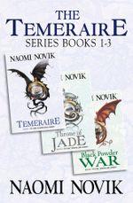 The Temeraire Series Books 1-3 : Temeraire, Throne of Jade, Black Powder War - Naomi Novik