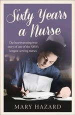 Sixty Years a Nurse - Mary Hazard
