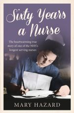 Sixty Years a Nurse - Mary Hazard