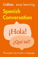 Easy Learning Spanish Conversation (Collins Easy Learning Spanish) : Collins Easy Learning Spanish
