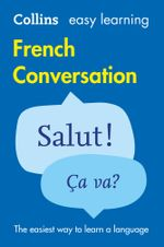 Easy Learning French Conversation (Collins Easy Learning French) : Collins Easy Learning French