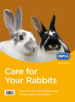 Care for Your Rabbits (RSPCA Pet Guide) : RSPCA Pet Guide