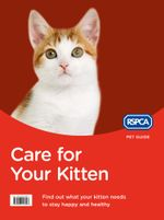 Care for Your Kitten (RSPCA Pet Guide) : RSPCA Pet Guide