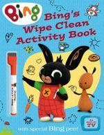 Bing's Wipe Clean Activity Book : Bing Bunny - Ted Dewan