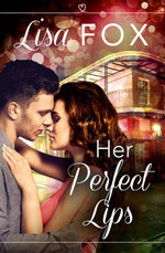 Her Perfect Lips : Harperimpulse Contemporary Romance (A Novella) - Lisa Fox