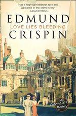 Love Lies Bleeding : A Gervase Fen Mystery - Edmund Crispin